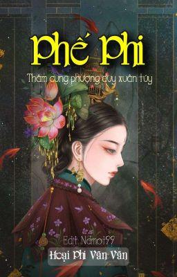 Đọc truyện [Full Edit] Phế phi: Thâm cung phượng duy xuân túy - Hoại Phi Vãn Vãn