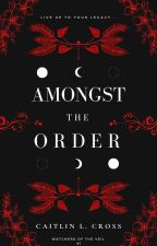 Amongst the Order (Watchers of the Veil #1) by Caitlin_Lucy
