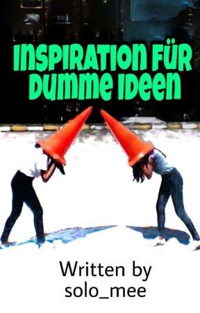 Inspiration für dumme Ideen  by solo_mee