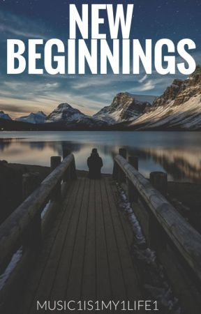 New Beginnings by music1is1my1life1