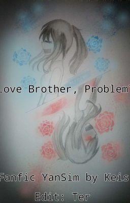 (Drop vô thời hạn) (Fanfiction) (Aishitwins) - Love brother, problem?