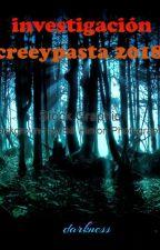 INVESTIGACIÓN CREEPYPASTA 2018 by Dark_shadows65