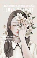 I Love Yoo Not | I Love Yoo x Popular! Bi! Smart! Reader  by poppyayay