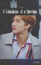 A Coincidence of a Marriage ⤇ A Na Jaemin Fanfiction ✓ by -haii-baii-