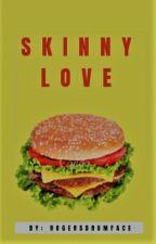 Skinny Love by rogersdrumface