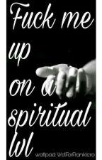 Fuck Me Up On A Spiritual Level [ FRERARD ONESHOTS & MORE ] by WetForFrankIero