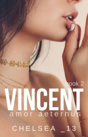 VINCENT (Book 2 of 2) ↠  Amor aeternus   ✔️   by Chelsea_13