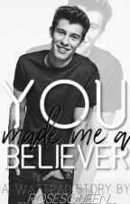 You made me a believer   S.M   by __rosesqueen__