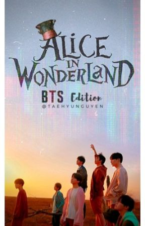 Alice In The Wonderland (BTS Edition) by whathaveidoneo_O