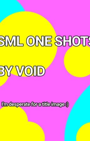 Sml OneShots [COMPLETED] by Red_scarfed_person