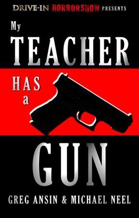 My Teacher Has a Gun by DriveInHorrorshow