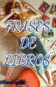Frases De Libros (PARTE 2) by 3lianaNoelia