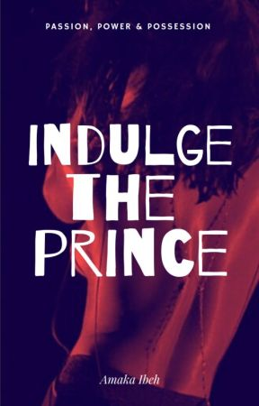 Indulge The Prince by Amaka_ibeh