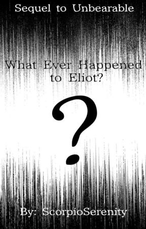 What Ever Happened to Eliot? (Sequel to Unbearable) by Okami_Scorpio