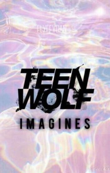 || teen wolf imagines + preferences ||