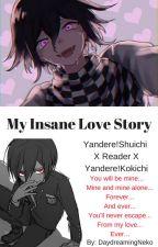 My Insane Love Story (Yandere!Shuichi X Reader X Yandere!Kokichi) by QueenOfNekoWriters