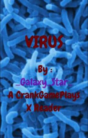 Virus   A CrankGamePlays X Reader by _Galaxy_Star_