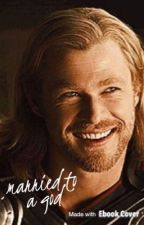Married to a God  (Thor X reader) by haliypticaskywalker
