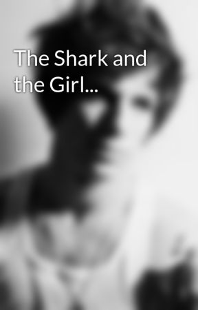 The Shark and the Girl... by darkpoet001