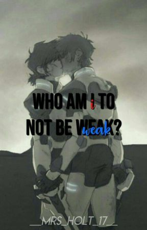 Who Am I To Not Be Weak? || Klance by _Mrs_Holt_17_