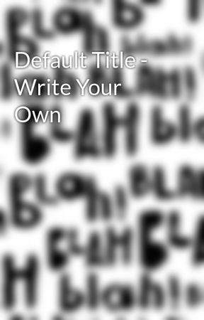 Default Title - Write Your Own by shuani1