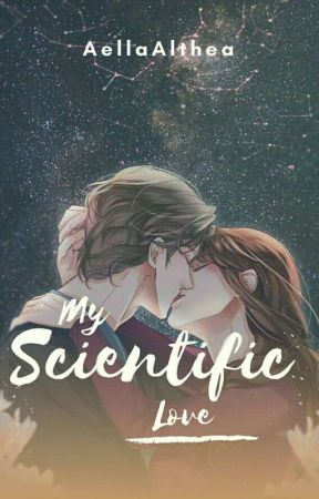 My Scientific Love (PUBLISHED BOOK UNDER HOWLING WOLF'S) by AellaAlthea