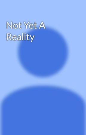 Not Yet A Reality by ElisabethPrestley