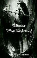 Oblivion (Magi Fanfiction) by SerajConqueror