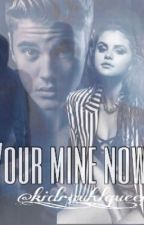 You're Mine Now by kid__rauhl__queen