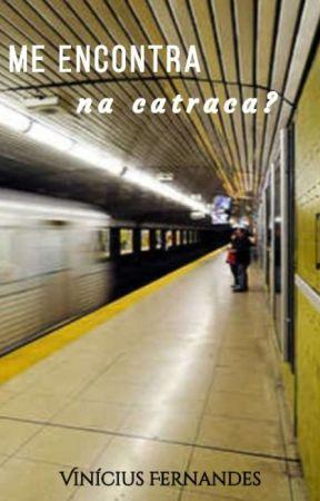 Me encontra na catraca? by ViniciusFernandes139