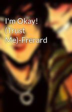I'm Okay! (Trust Me)-Frerard by cyanideanddiamonds