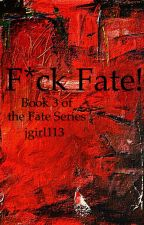 F*ck Fate! (Book 3) by jgirl113