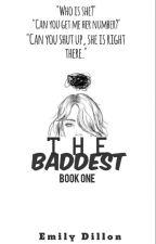 The Baddest :Book One: (Editing) by Emz1155