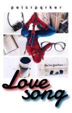 Love Song | p. parker by petcrpqrker