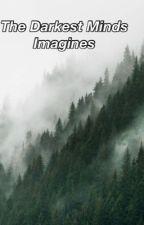 Darkest Minds Imagines  by megumifushiguros
