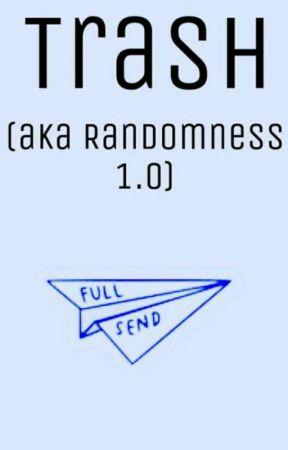 Trash (aka Randomness 1.0) by TheGayHasTakenOver