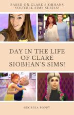 ~Day In the Life of Clare Siobhan's Sims!~ (COMPLETED) by GeorgiaPoppy