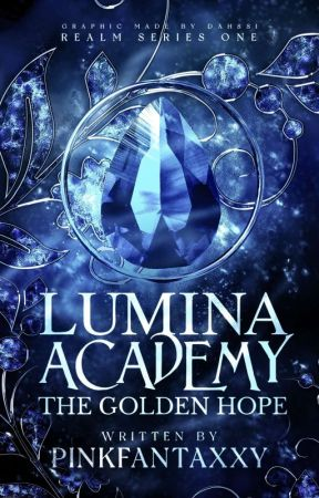 Lumina Academy: The Golden Hope (Realm Series #1) by pinkfantaxxy