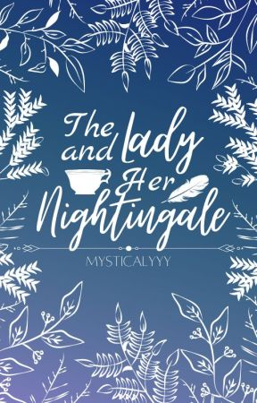 The Lady and Her Nightingale (REWRITING AGAIN) by mysticalyyy