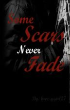 Some Scars Never Fade by breezygirl27