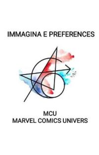 IMMAGINA E PREFERENCES MCU || Marvel Comics Univers cover