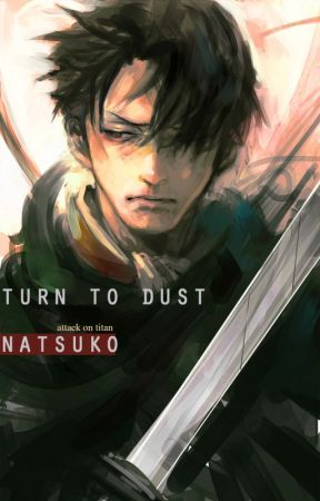 Turn to dust || SnK || Levi by Natsuko089