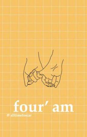 Four am  by alltimefoscar