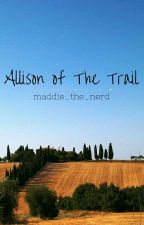 Allison of The Trail by maddie_the_nerd