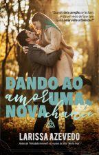 Dando ao amor uma nova chance by LariLuara