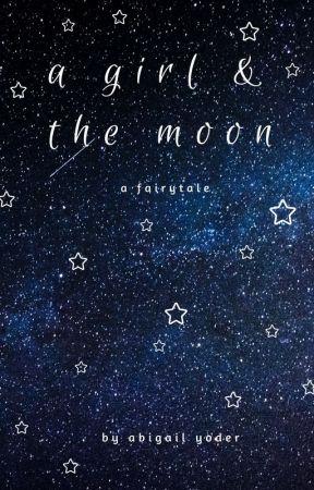 A Girl & the Moon ~ A Fairytale by TheGailius