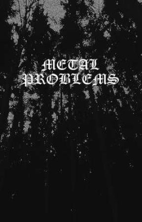 Metal Problems by tearsofasoldier