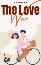 The Love War [Under Revision]  ni JMGENARD