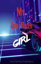 My Car Racer Girl [COMPLETED] by xxchumpchumpxx