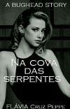 Na Cova Das Serpentes - A BUGHEAD STORY [CONCLUÍDA] cover